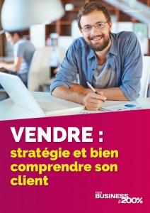 Vendre : stratégie et comment comprendre son client