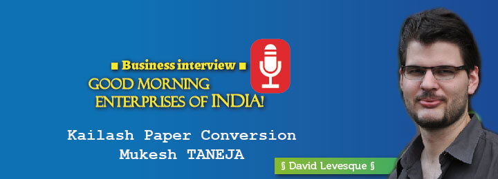 Mukesh Taneja - Kailash Paper Conversion - Good morning enterprises of India interview