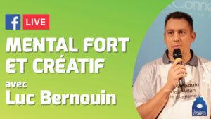 Luc Bernouin : Se construire un mental Fort et Créatif - LIVE