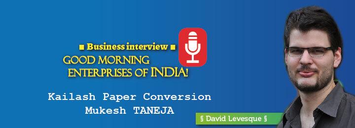 Mukesh Taneja - Kailash Paper Conversion - Good morning enterprises of India interview